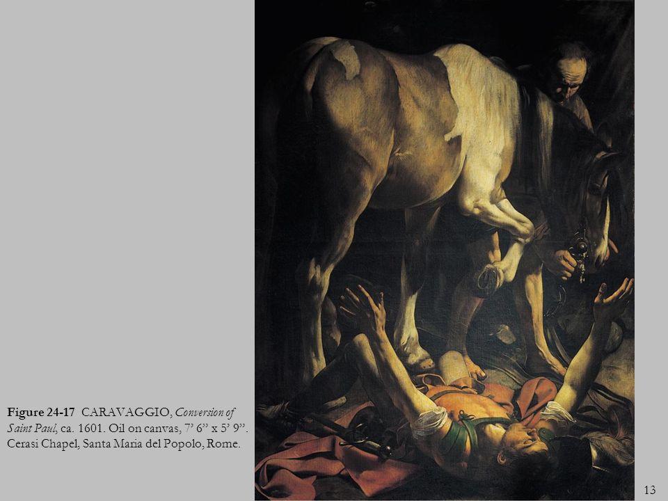 13 Figure 24-17 CARAVAGGIO, Conversion of Saint Paul, ca. 1601. Oil on canvas, 7 6 x 5 9. Cerasi Chapel, Santa Maria del Popolo, Rome.