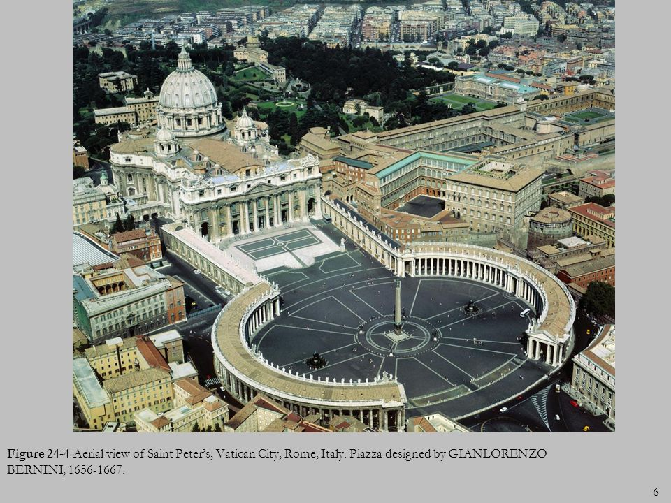 Figure 24-4 Aerial view of Saint Peters, Vatican City, Rome, Italy. Piazza designed by GIANLORENZO BERNINI, 1656-1667. 6