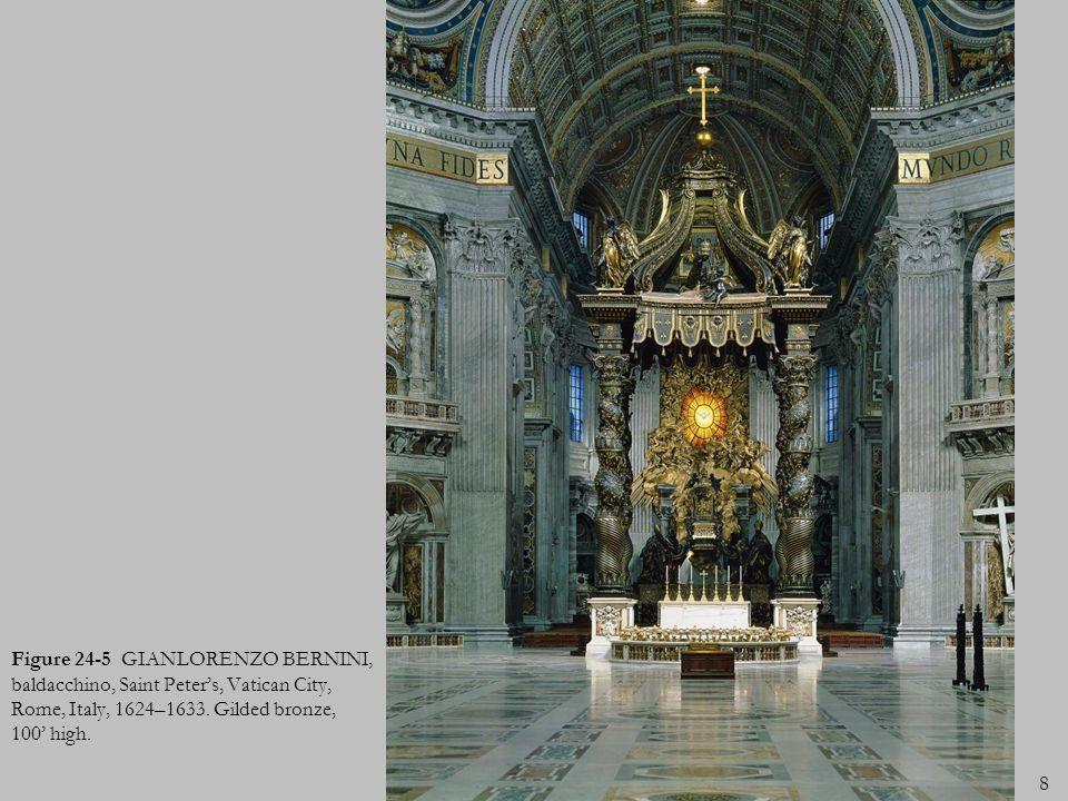 8 Figure 24-5 GIANLORENZO BERNINI, baldacchino, Saint Peters, Vatican City, Rome, Italy, 1624–1633. Gilded bronze, 100 high.