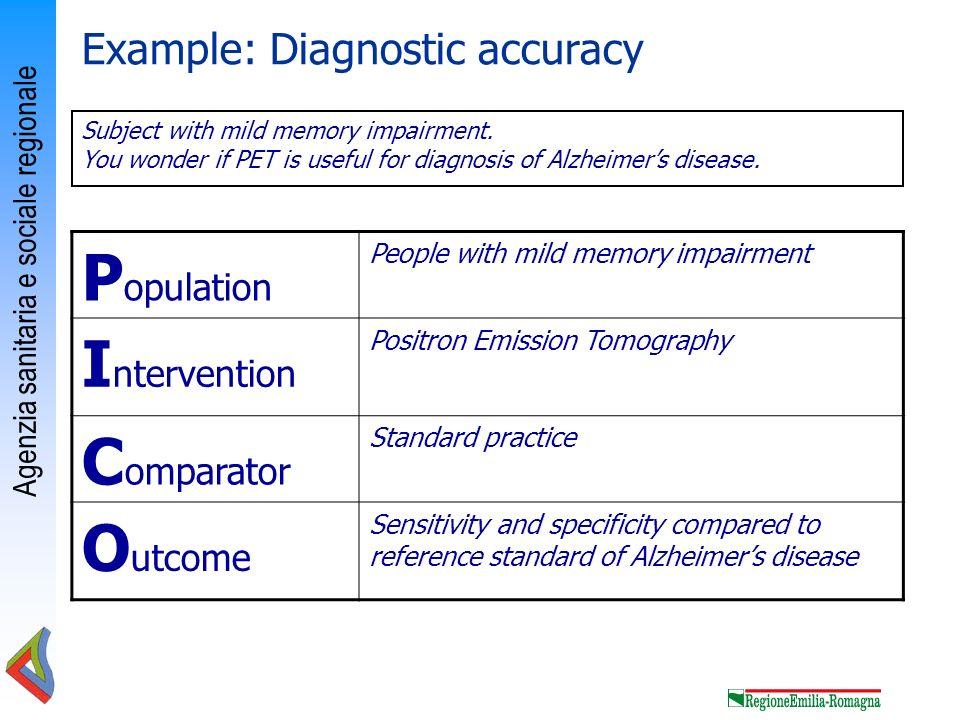 Agenzia sanitaria e sociale regionale P opulation People with mild memory impairment I ntervention Positron Emission Tomography C omparator Standard p