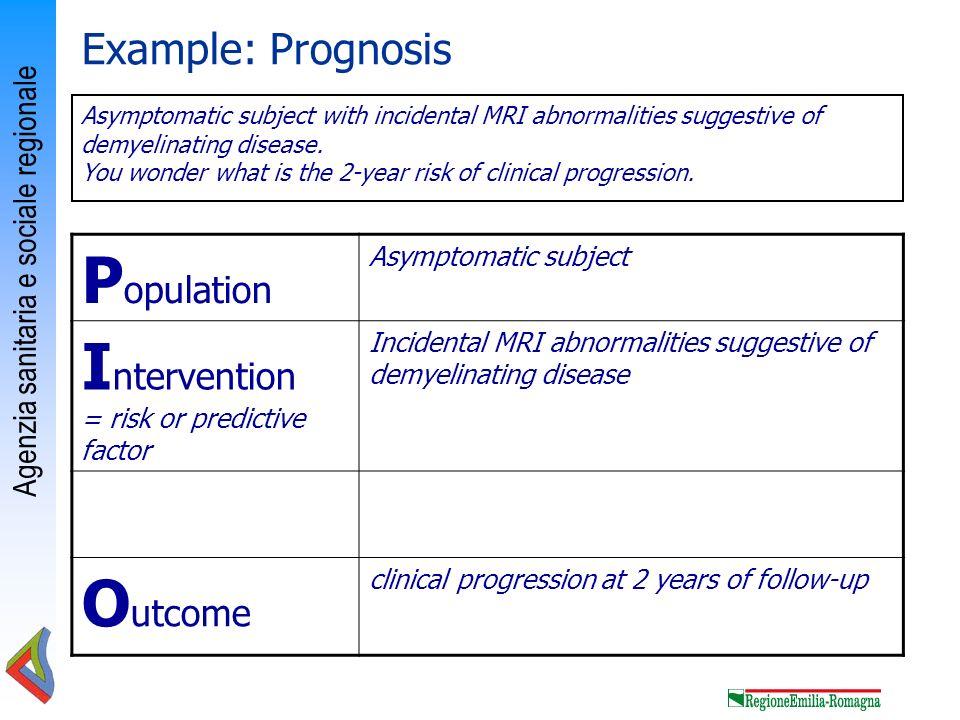 Agenzia sanitaria e sociale regionale P opulation Asymptomatic subject I ntervention = risk or predictive factor Incidental MRI abnormalities suggesti