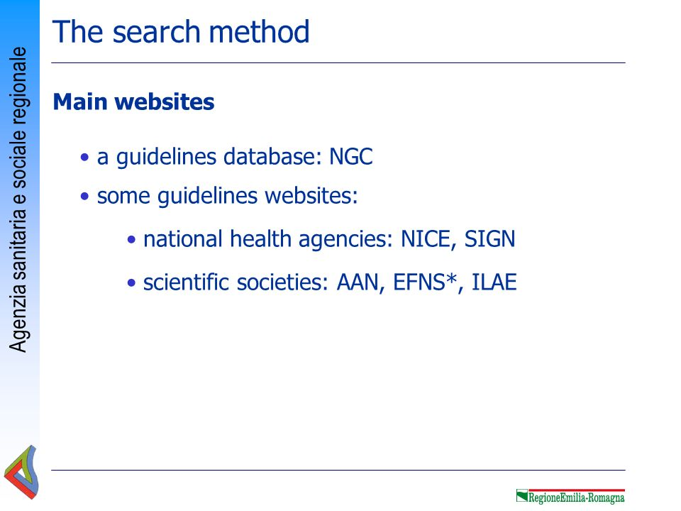 Agenzia sanitaria e sociale regionale The search method Main websites a guidelines database: NGC some guidelines websites: national health agencies: N