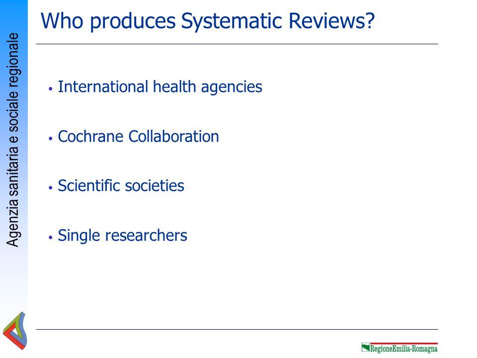 Agenzia sanitaria e sociale regionale Who produces Systematic Reviews? International health agencies Cochrane Collaboration Scientific societies Singl