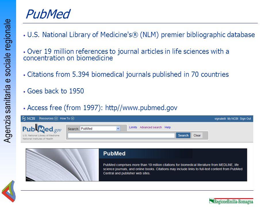 Agenzia sanitaria e sociale regionale U.S. National Library of Medicine's® (NLM) premier bibliographic database Over 19 million references to journal
