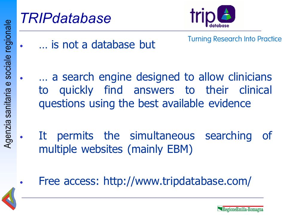 Agenzia sanitaria e sociale regionale … is not a database but … a search engine designed to allow clinicians to quickly find answers to their clinical