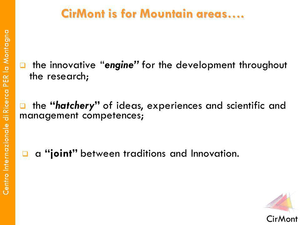 Centro Internazionale di Ricerca PER la Montagna CirMont the innovative engine for the development throughout nnthe research; CirMont is for Mountain areas….