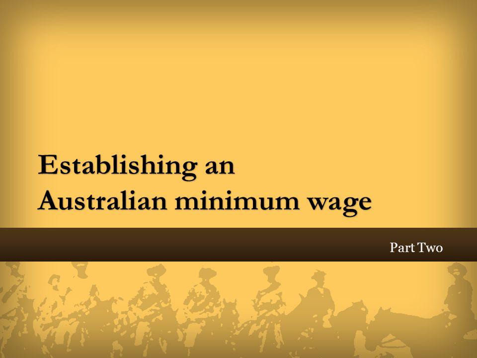 Establishing an Australian minimum wage Part Two