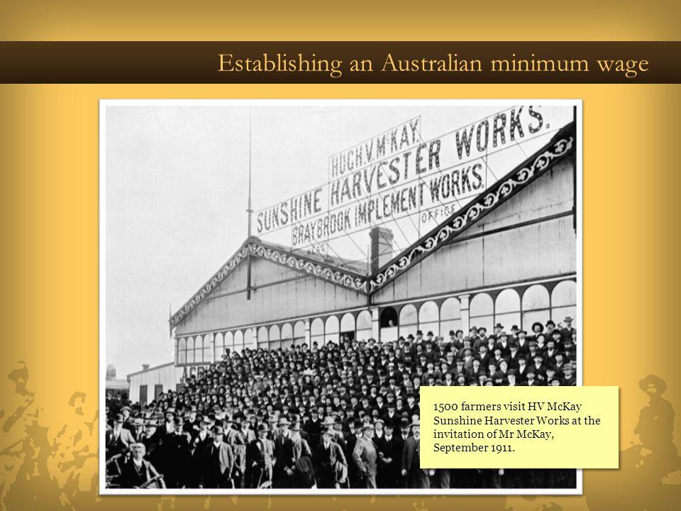 Establishing an Australian minimum wage 1500 farmers visit HV McKay Sunshine Harvester Works at the invitation of Mr McKay, September 1911.