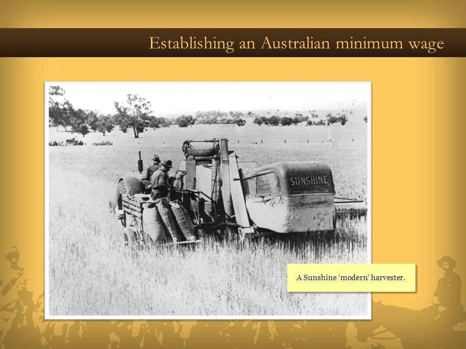 Establishing an Australian minimum wage A Sunshine modern harvester.