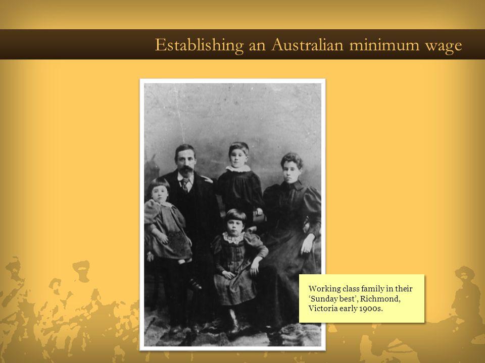Establishing an Australian minimum wage Working class family in their Sunday best, Richmond, Victoria early 1900s.