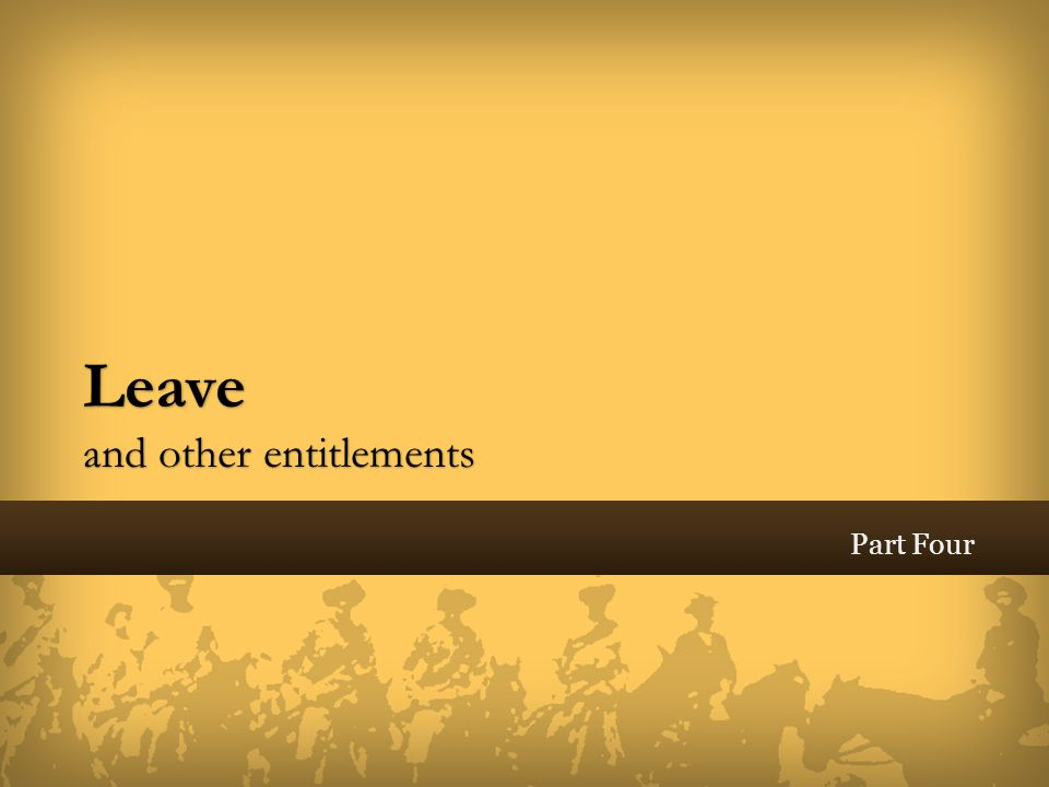 Leave and other entitlements Part Four