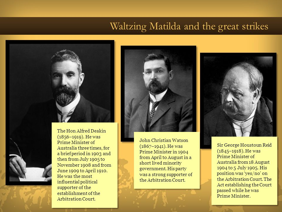 Waltzing Matilda and the great strikes John Christian Watson (1867–1941). He was Prime Minister in 1904 from April to August in a short lived minority