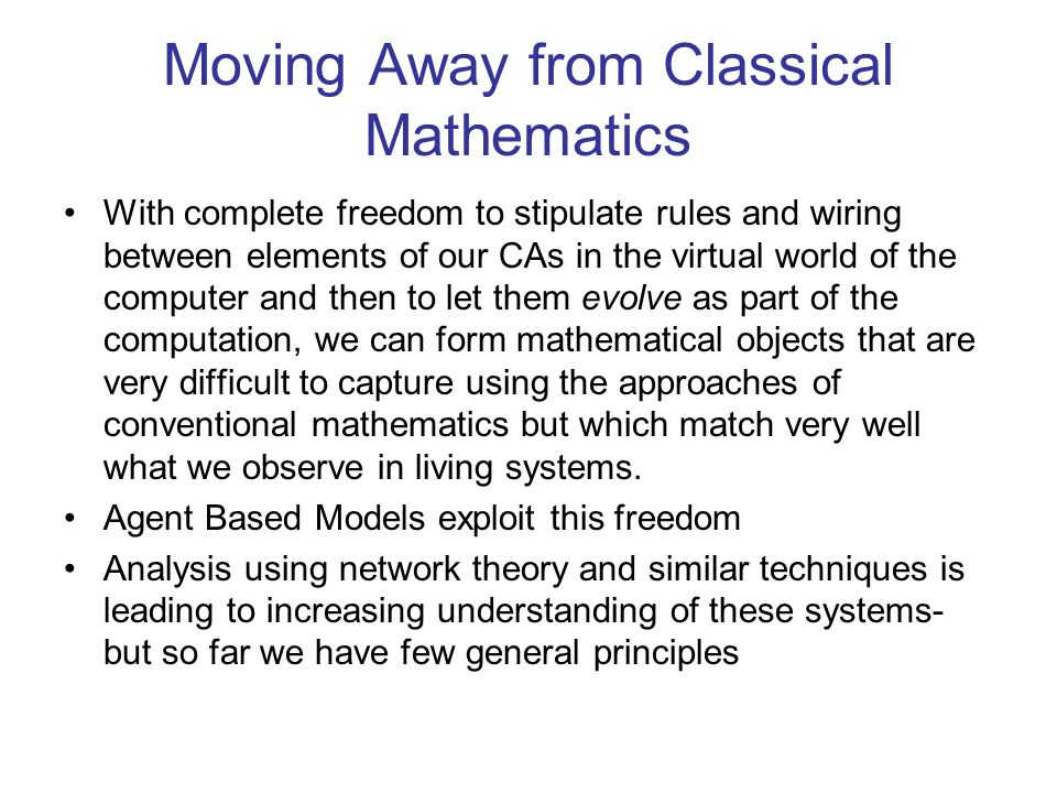 Moving Away from Classical Mathematics With complete freedom to stipulate rules and wiring between elements of our CAs in the virtual world of the com