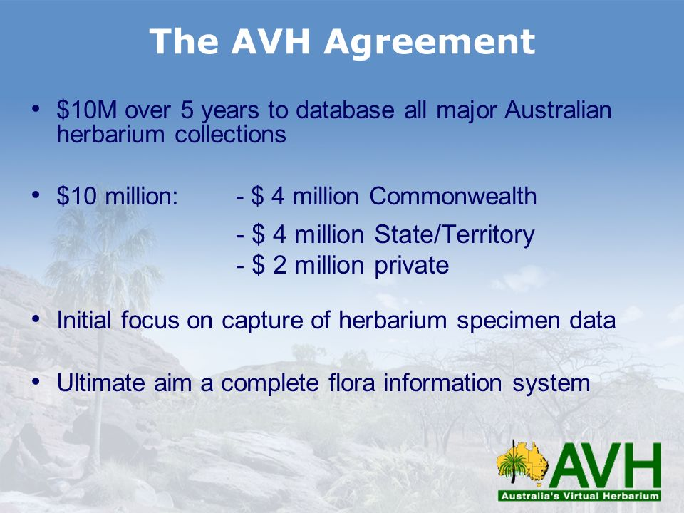 $10M over 5 years to database all major Australian herbarium collections $10 million:- $ 4 million Commonwealth - $ 4 million State/Territory - $ 2 mi