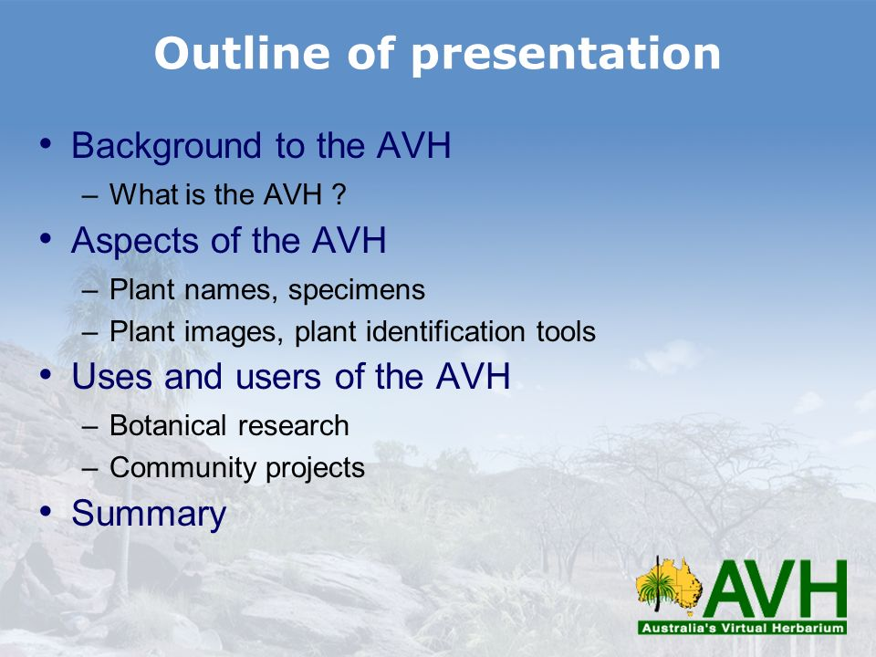 Outline of presentation Background to the AVH –What is the AVH ? Aspects of the AVH –Plant names, specimens –Plant images, plant identification tools