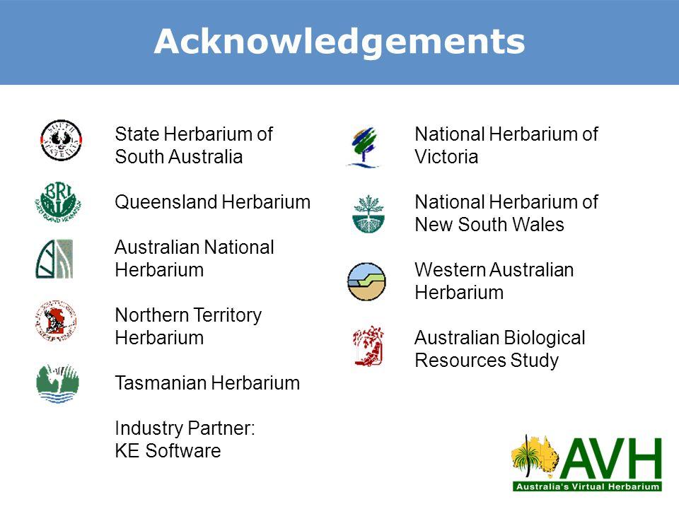 Acknowledgements State Herbarium of South Australia Queensland Herbarium Australian National Herbarium Northern Territory Herbarium Tasmanian Herbariu
