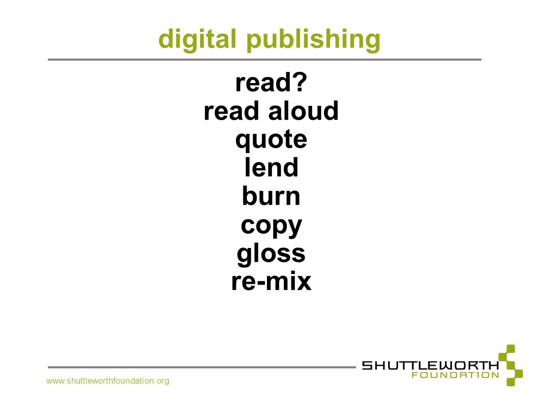 www.shuttleworthfoundation.org digital publishing read? read aloud quote lend burn copy gloss re-mix