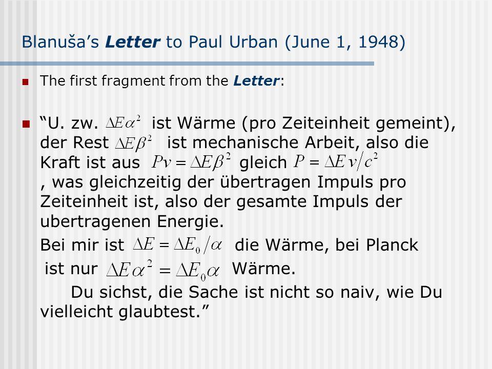 Blanušas Letter to Paul Urban (June 1, 1948) The first fragment from the Letter: U. zw. ist Wärme (pro Zeiteinheit gemeint), der Rest ist mechanische