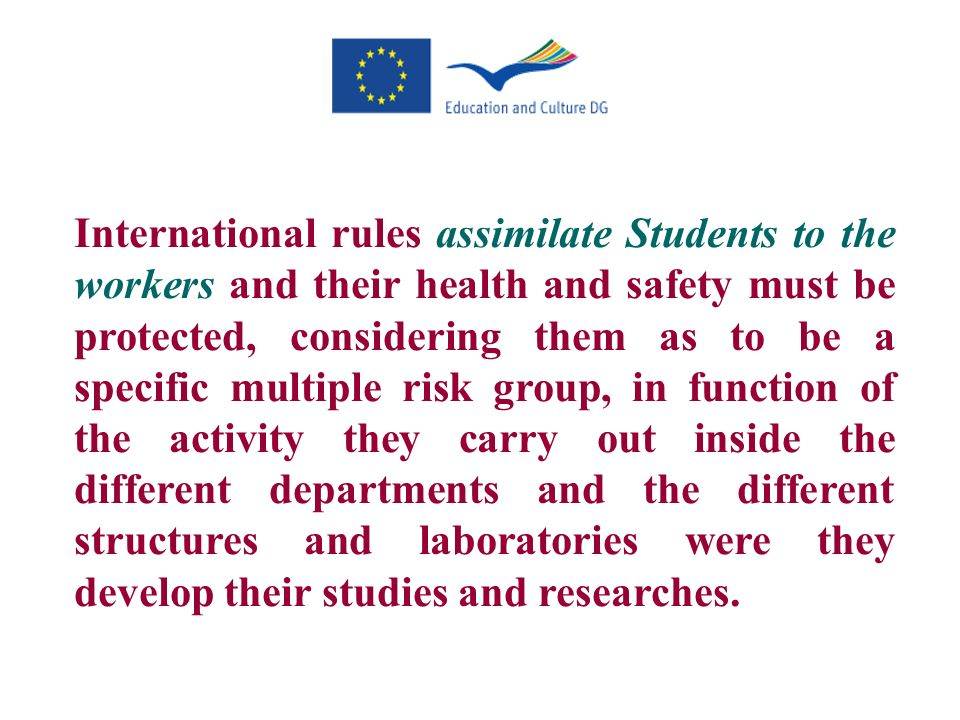 International rules assimilate Students to the workers and their health and safety must be protected, considering them as to be a specific multiple ri