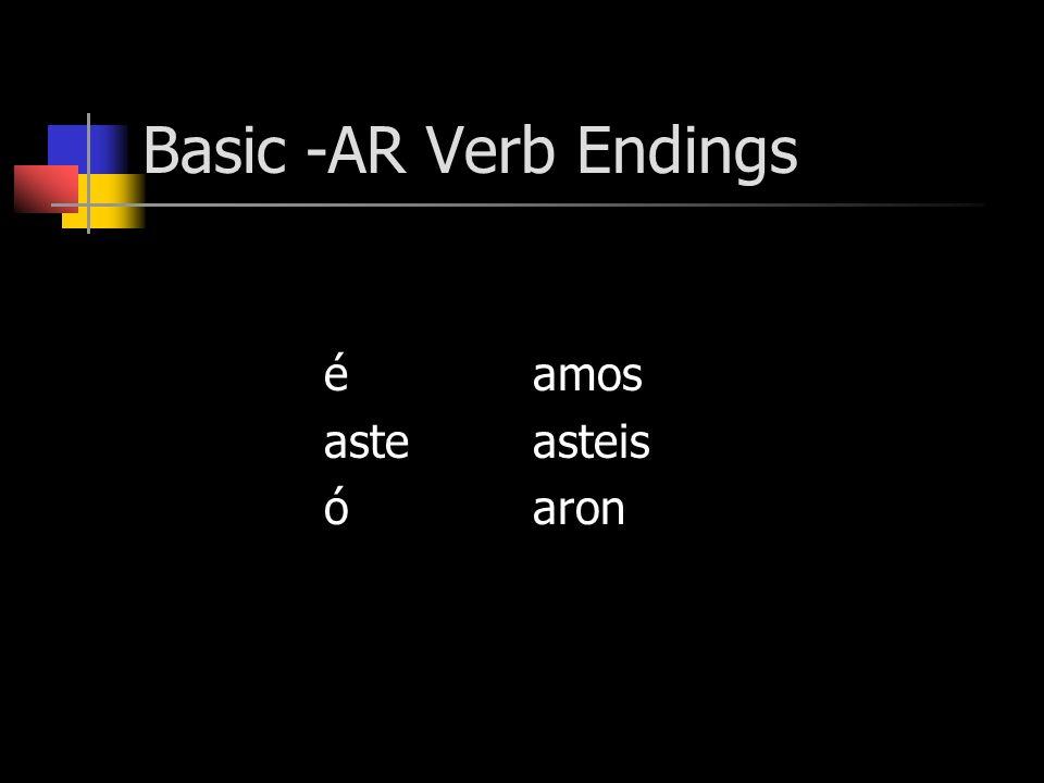 Basic -AR Verb Endings éamos asteasteis óaron