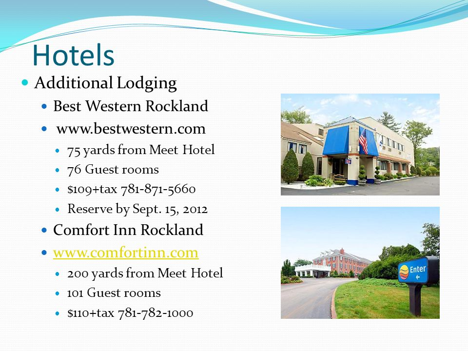 Hotels Additional Lodging Best Western Rockland www.bestwestern.com 75 yards from Meet Hotel 76 Guest rooms $109+tax 781-871-5660 Reserve by Sept. 15,
