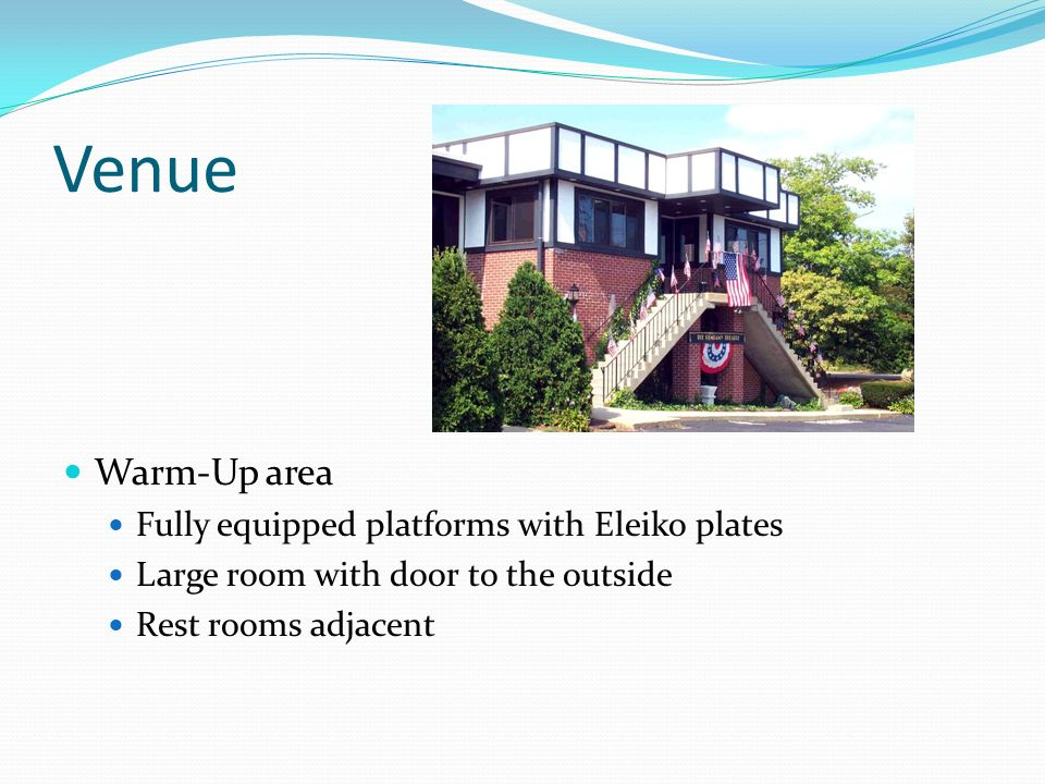 Venue Warm-Up area Fully equipped platforms with Eleiko plates Large room with door to the outside Rest rooms adjacent