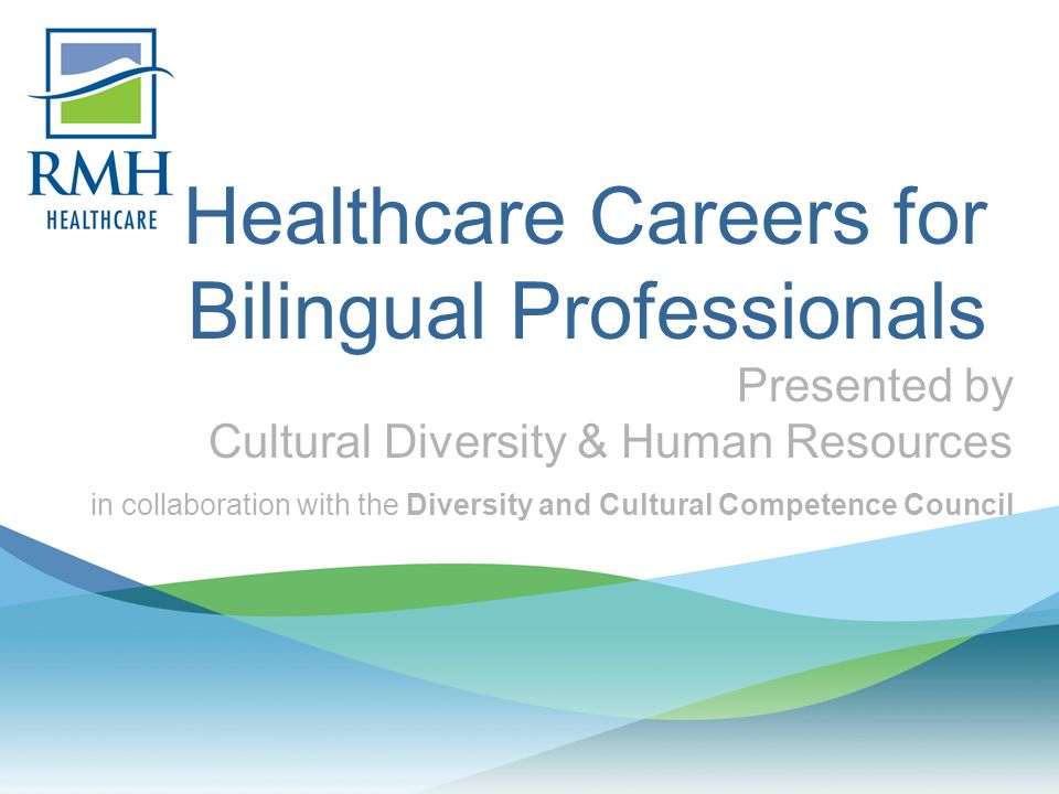Healthcare Careers for Bilingual Professionals Presented by Cultural Diversity & Human Resources in collaboration with the Diversity and Cultural Competence Council