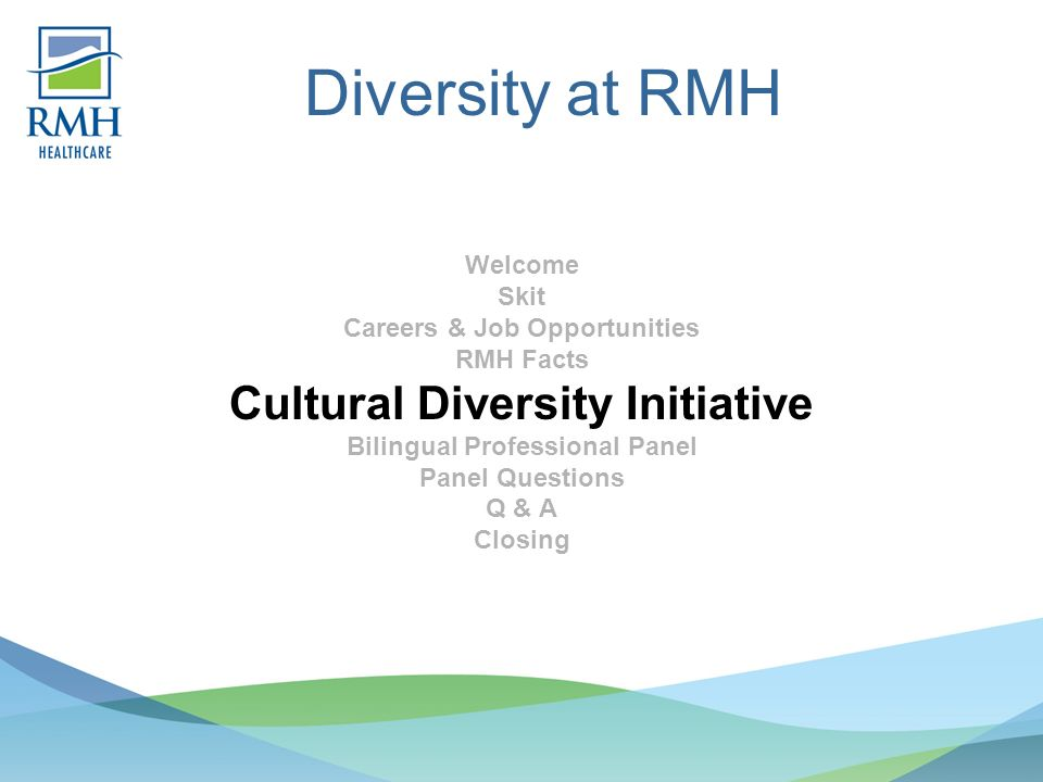 Diversity at RMH Welcome Skit Careers & Job Opportunities RMH Facts Cultural Diversity Initiative Bilingual Professional Panel Panel Questions Q & A Closing