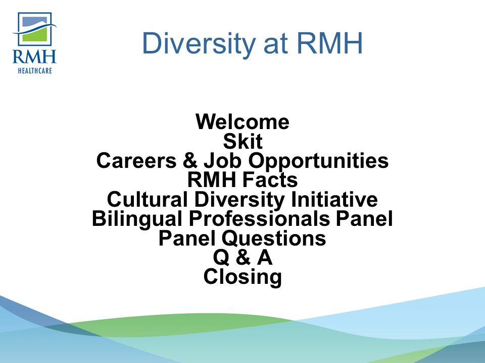 Diversity at RMH Welcome Skit Careers & Job Opportunities RMH Facts Cultural Diversity Initiative Bilingual Professionals Panel Panel Questions Q & A Closing