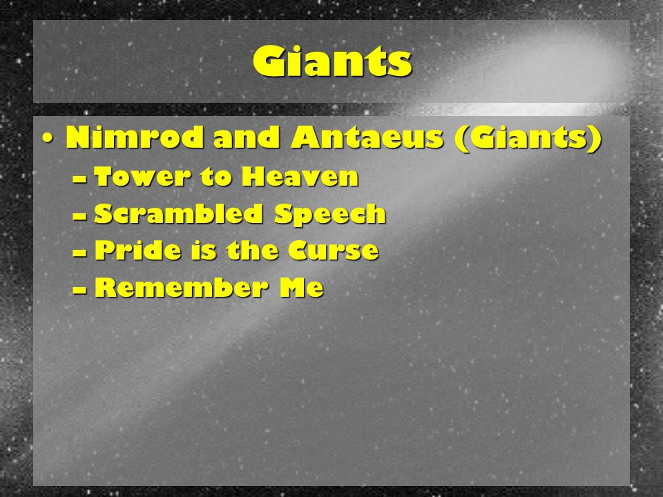 Giants Nimrod and Antaeus (Giants)Nimrod and Antaeus (Giants) –Tower to Heaven –Scrambled Speech –Pride is the Curse –Remember Me