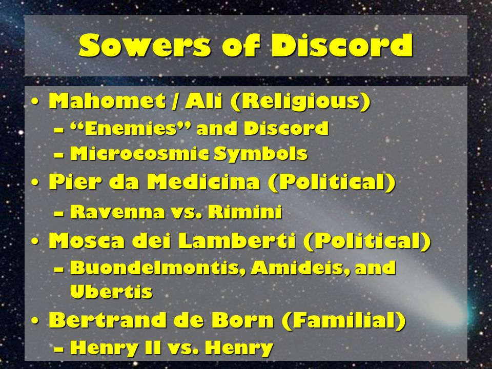 Sowers of Discord Mahomet / Ali (Religious)Mahomet / Ali (Religious) –Enemies and Discord –Microcosmic Symbols Pier da Medicina (Political)Pier da Med