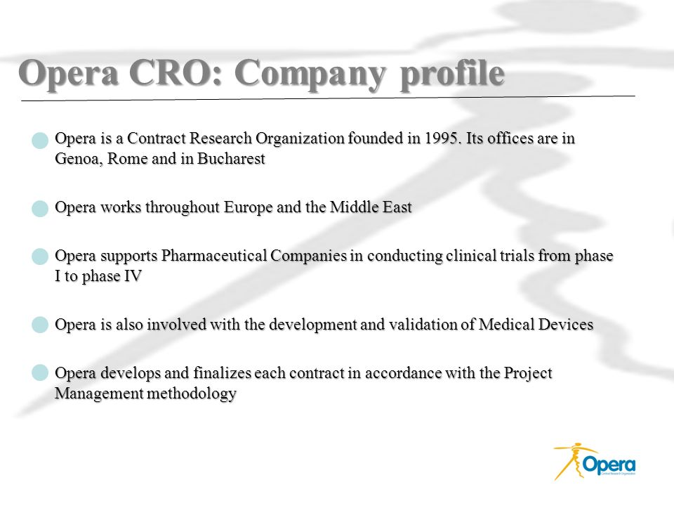 Opera CRO: Company profile Opera is a Contract Research Organization founded in 1995. Its offices are in Genoa, Rome and in Bucharest Opera works thro
