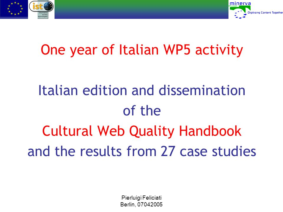 Pierluigi Feliciati Berlin, 07042005 Print, run & download of the Handbook from the Web Print version distributed during Parma Conference 482 Download of English version4.024 First Italian print edition3000 Run and download of Italian web version18.162 TOTAL25.508