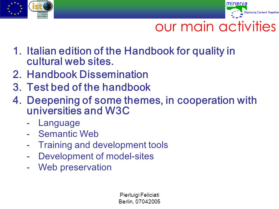 Pierluigi Feliciati Berlin, 07042005 Italian edition (february 04) Definitions to help stakeholders reading the handbook Principles to emphasize the necessity of quality Strategic Recommendations to ensure a quality management now and in the future (cooperation, transparency, coordination, planning control, IPR and privacy issues, interoperability, long-term preservation…)