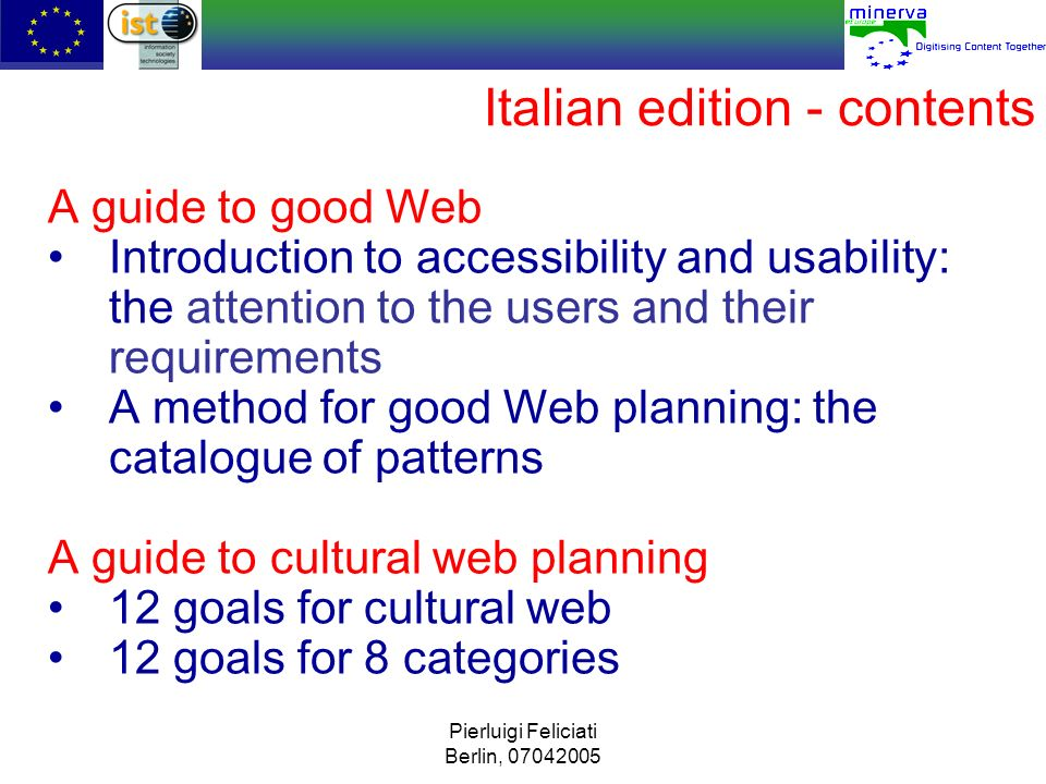 Pierluigi Feliciati Berlin, 07042005 The handbook test bed Cultural projects Bronze Monument Conservation Conference Pierreci, Services for art and culture Zone Attive – go.card project (Rome) Institutes for administration and safeguarding Cultural Soprintendenza of Sardegna Cultural Soprintendenza of Basilicata Soprintendenza for art, architecture and landscape – Cagliari and Oristano (Sardinia) Soprintendenza for art, architecture and landscape - Basilicata Region Marche, cultural sector Autonomous Region Valle dAosta, cultural sector Soprintendenza for archeology of Etruria region and Villa Giulia Etruscan Museum