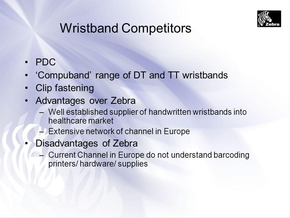 Wristband Competitors PDC Compuband range of DT and TT wristbands Clip fastening Advantages over Zebra –Well established supplier of handwritten wrist