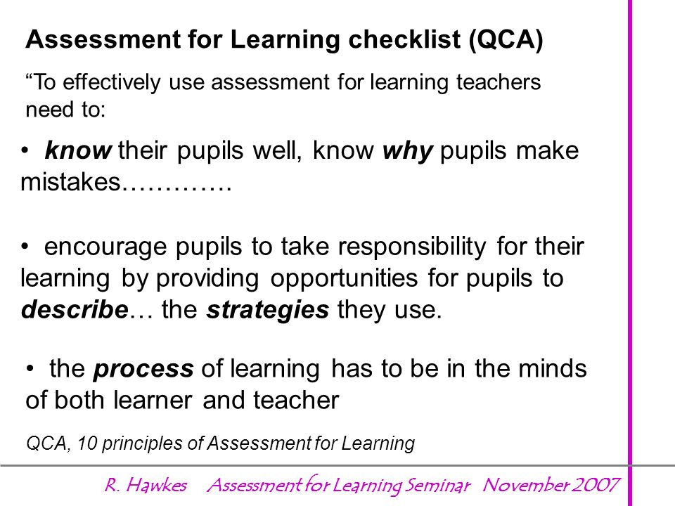 How would you define assessment for learning? Its about the way a teacher might assess a pupil in order to determine what that pupil or group needs to