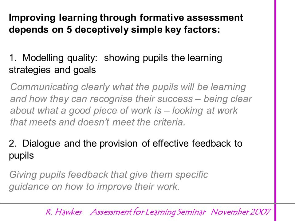 Assessment for Learning checklist (QCA) To effectively use assessment for learning teachers need to: know their pupils well, know why pupils make mist