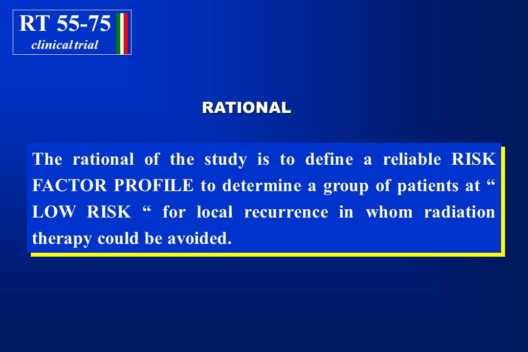 RATIONAL RATIONAL The rational of the study is to define a reliable RISK FACTOR PROFILE to determine a group of patients at LOW RISK for local recurre