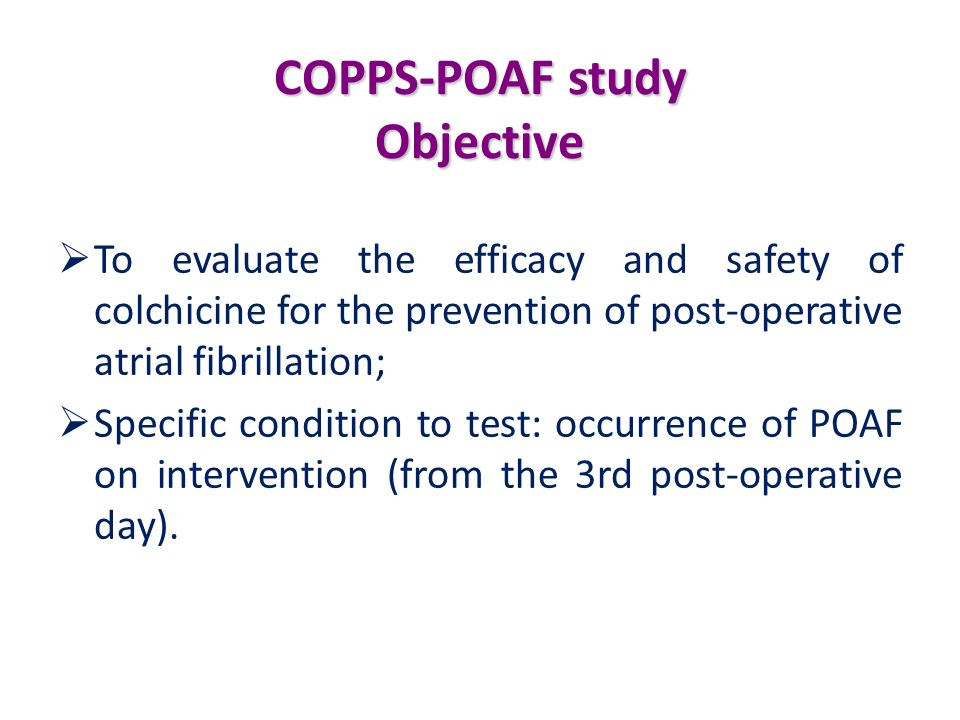 COPPS-POAF study Objective To evaluate the efficacy and safety of colchicine for the prevention of post-operative atrial fibrillation; Specific condit
