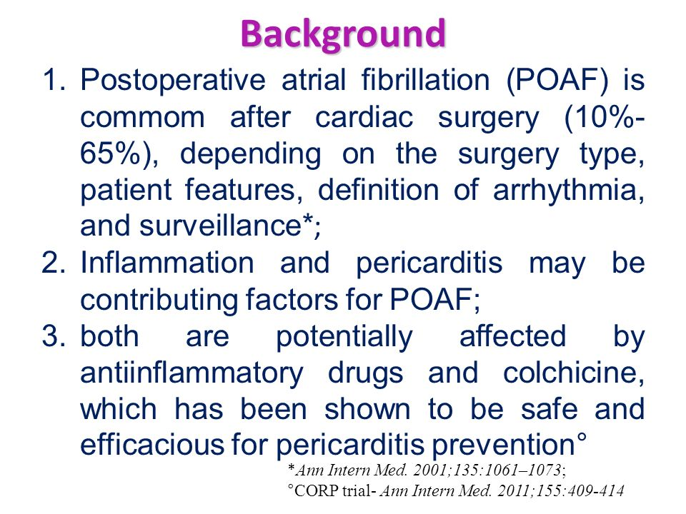 Limitations Colchicine is not registered for the prevention of pericarditis in North America or Europe and its use as such is off-label; Our limited sample size might have precluded the identification of certain adverse effects; Colchicine was given starting on the postoperative day 3.