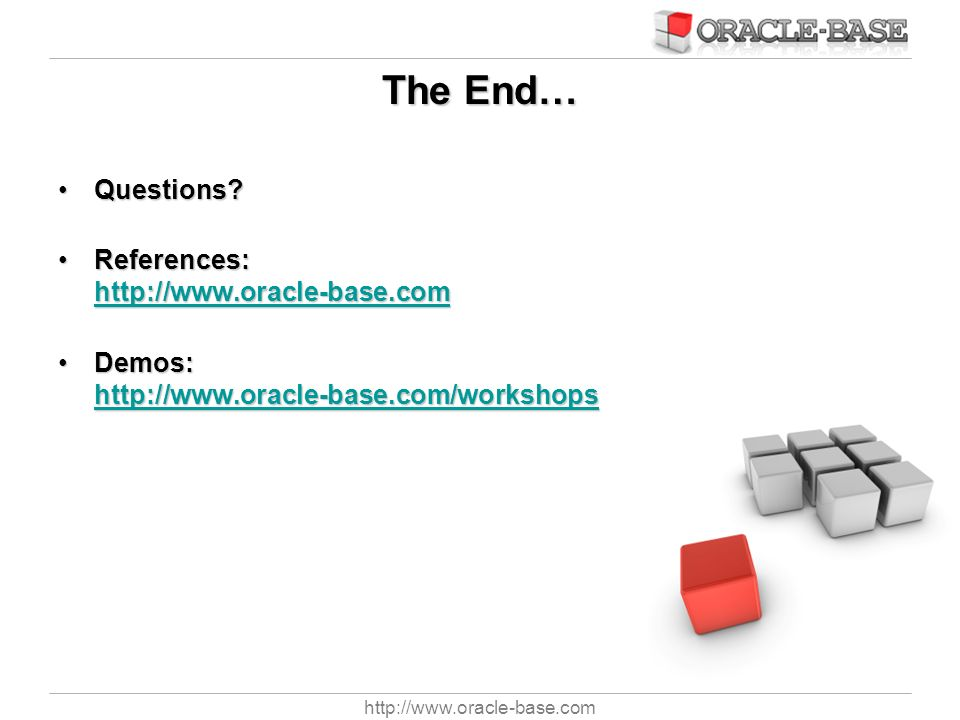 http://www.oracle-base.com The End… Questions?Questions? References: http://www.oracle-base.comReferences: http://www.oracle-base.com http://www.oracl