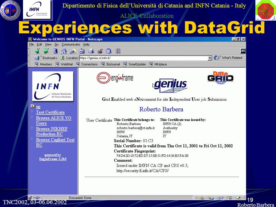 19 Roberto Barbera Experiences with DataGrid Dipartimento di Fisica dellUniversità di Catania and INFN Catania - Italy ALICE Collaboration TNC2002, 03-06.06.2002
