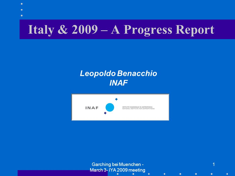 Garching bei Muenchen - March 3- IYA 2009 meeting 1 Leopoldo Benacchio INAF Italy & 2009 – A Progress Report