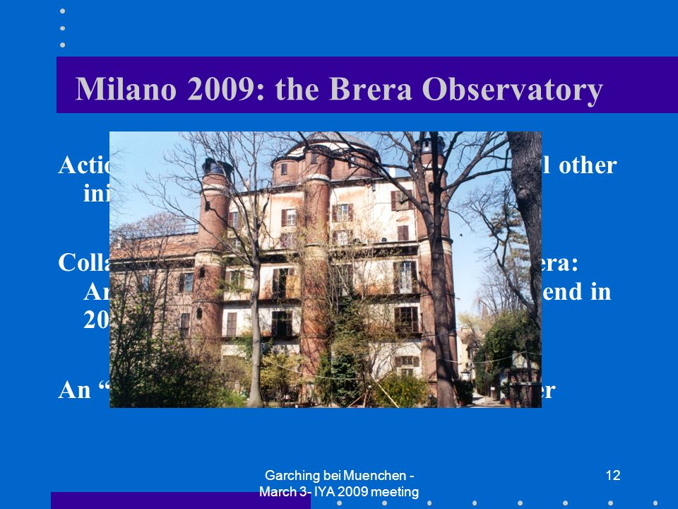 Garching bei Muenchen - March 3- IYA 2009 meeting 12 Milano 2009: the Brera Observatory Actions with schools: laboratories & several other initiatives