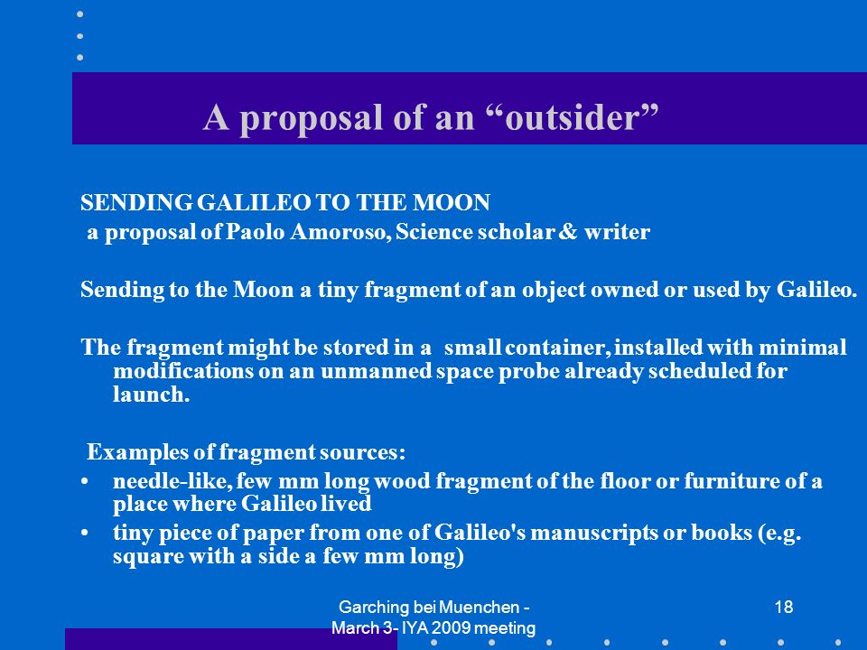 Garching bei Muenchen - March 3- IYA 2009 meeting 18 A proposal of an outsider SENDING GALILEO TO THE MOON a proposal of Paolo Amoroso, Science schola