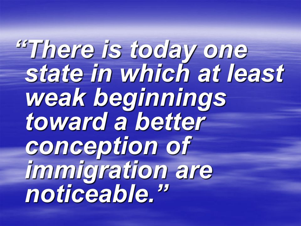 There is today one state in which at least weak beginnings toward a better conception of immigration are noticeable. Porfirio Díaz Porfirio Díaz (Mexi