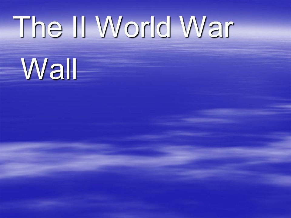 The II World War Wall Wall