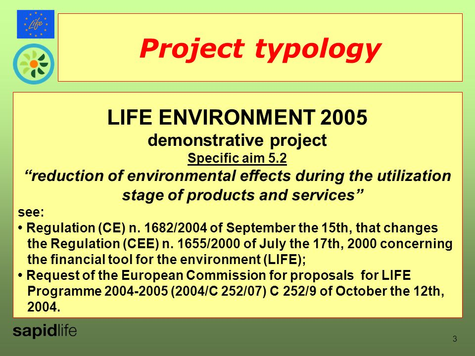 Project typology LIFE ENVIRONMENT 2005 demonstrative project Specific aim 5.2 reduction of environmental effects during the utilization stage of products and services see: Regulation (CE) n.