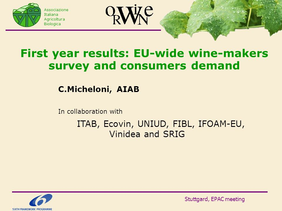 Stuttgard, EPAC meeting First year results: EU-wide wine-makers survey and consumers demand C.Micheloni, AIAB In collaboration with ITAB, Ecovin, UNIU
